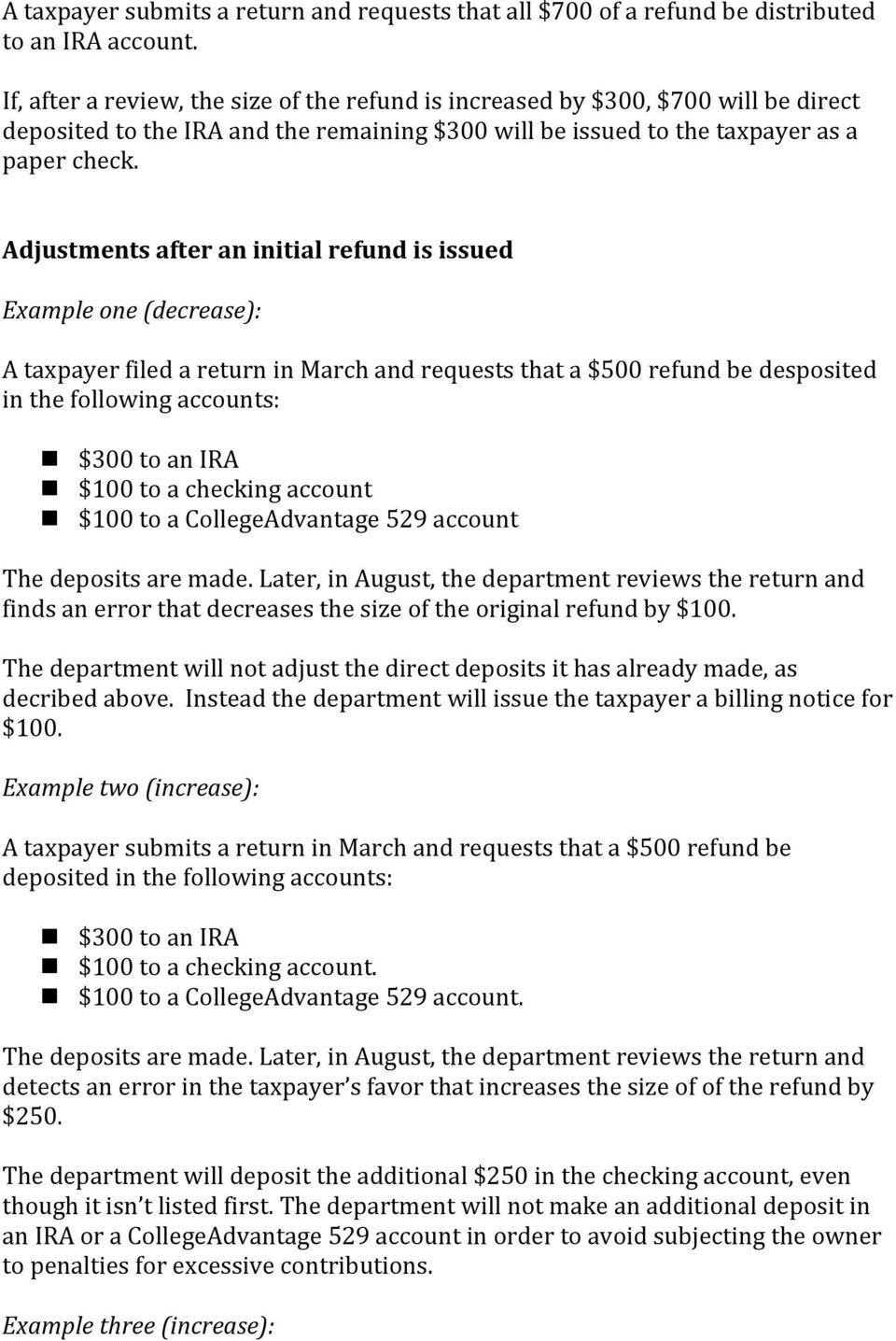 Adjustments after an initial refund is issued Example one (decrease): A taxpayer filed a return in March and requests that a $500 refund be desposited in the following accounts: $300 to an IRA $100