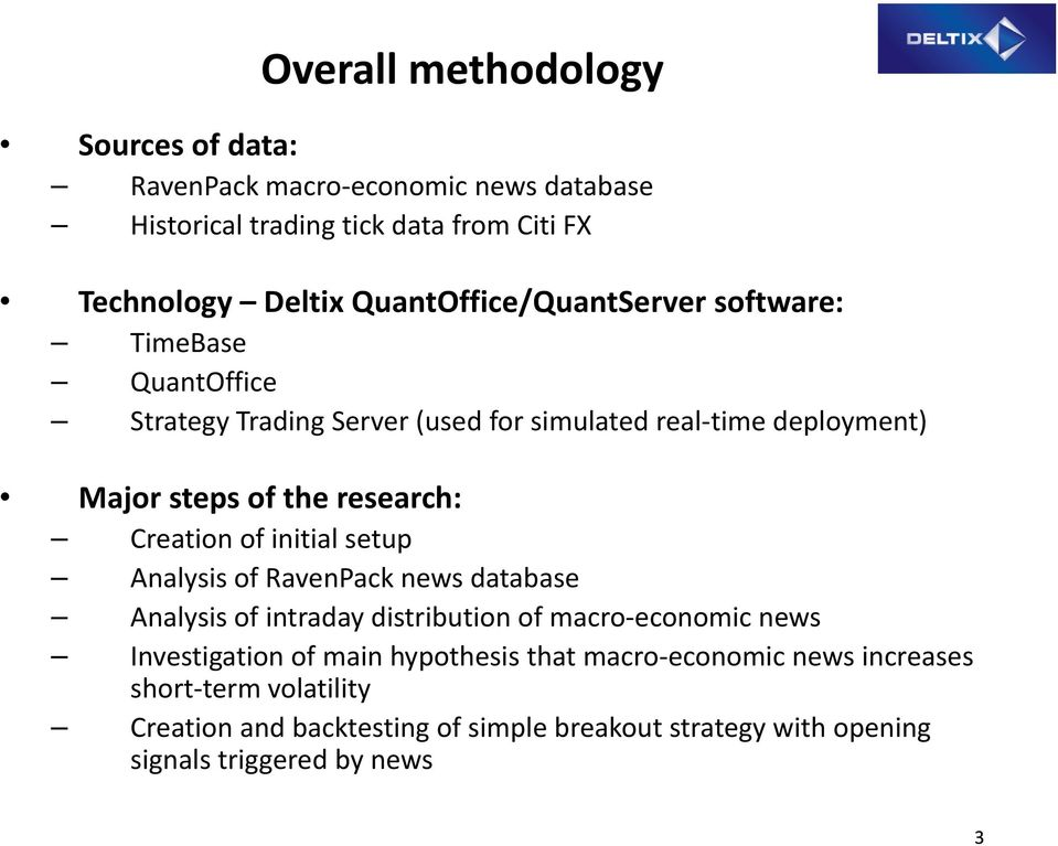 research: Creation of initial setup Analysis of RavenPack news database Analysisof intraday distribution of macro economic news Investigation of