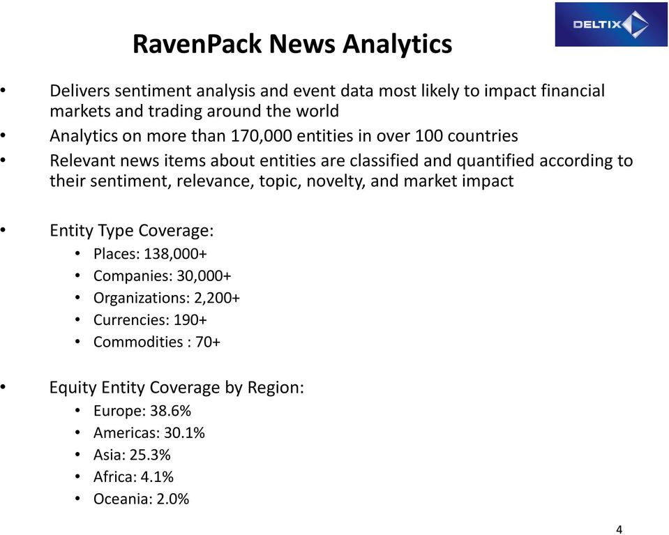 their sentiment, relevance, topic, novelty, and market impact Entity Type Coverage: Places: 138,000+ Companies: 30,000+ Organizations: