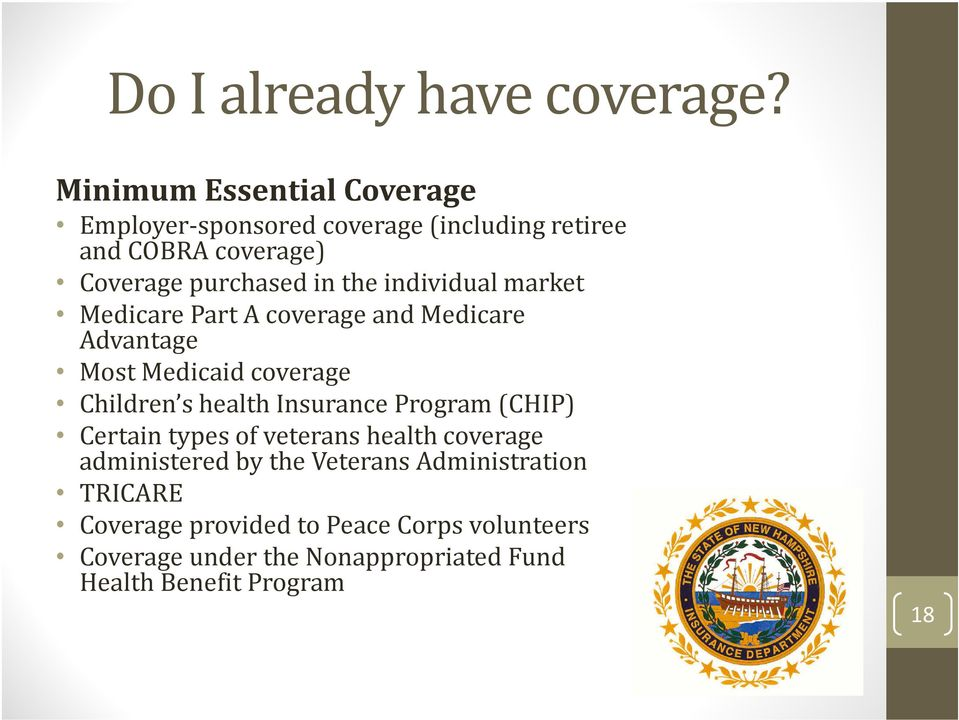 individual market Medicare Part A coverage and Medicare Advantage Most Medicaid coverage Children s health Insurance