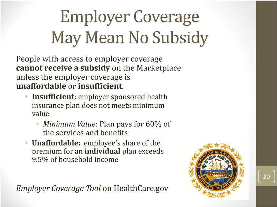 Insufficient: employer sponsored health insurance plan does not meets minimum value Minimum Value: Plan pays for 60%