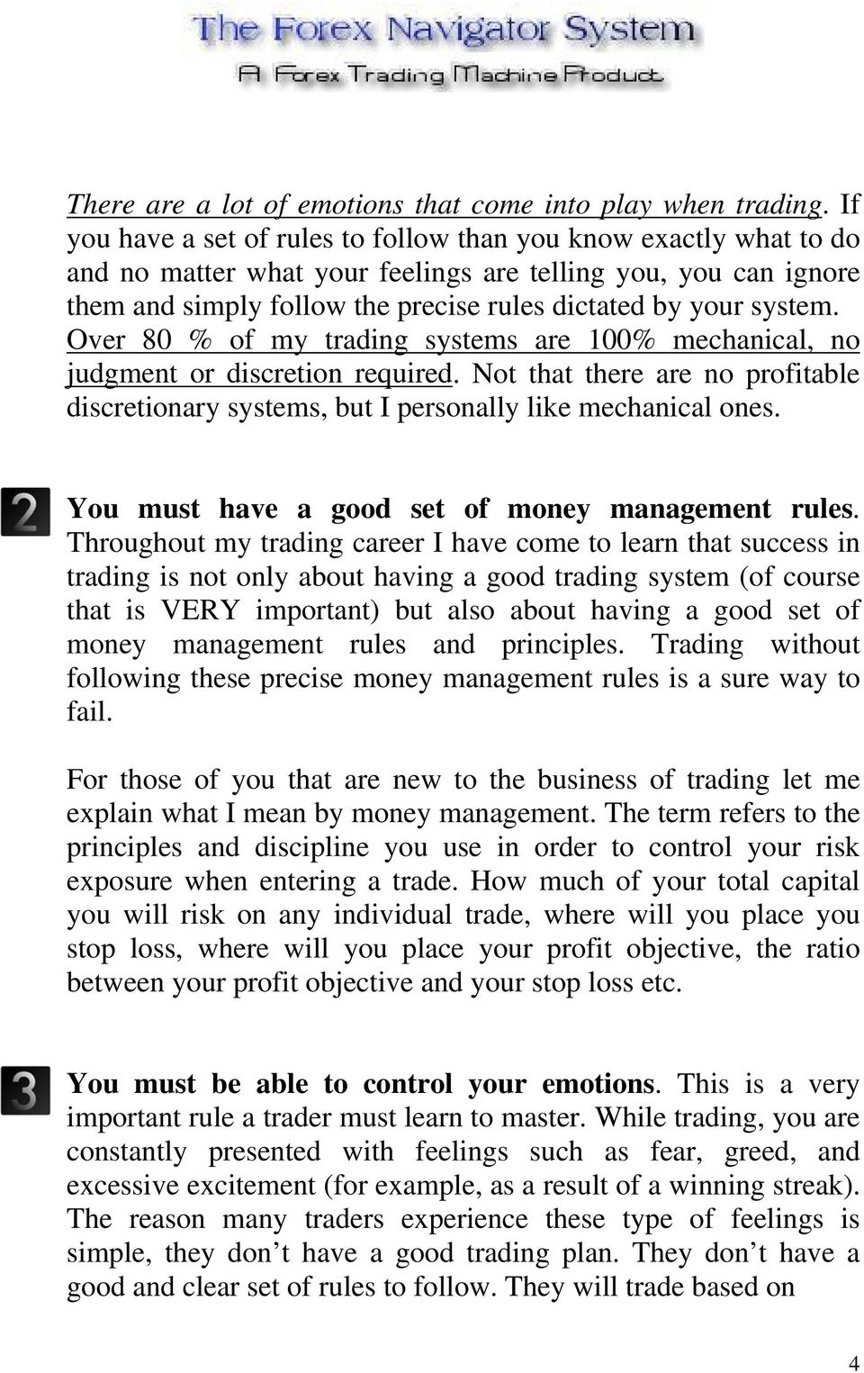 Over 80 % of my trading systems are 100% mechanical, no judgment or discretion required. Not that there are no profitable discretionary systems, but I personally like mechanical ones.