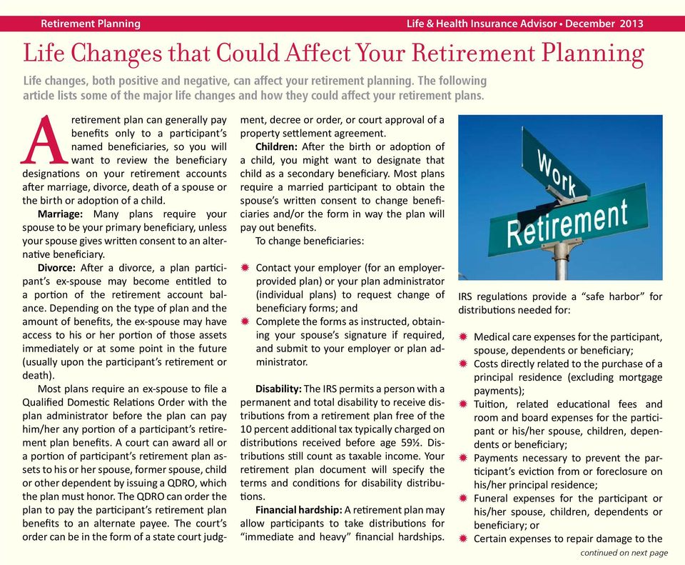 A retirement plan can generally pay benefits only to a participant s named beneficiaries, so you will want to review the beneficiary designations on your retirement accounts after marriage, divorce,