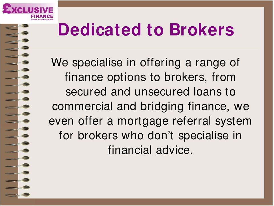 to commercial and bridging finance, we even offer a mortgage