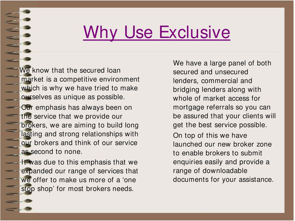 It was due to this emphasis that we expanded our range of services that we offer to make us more of a one stop shop for most brokers needs.