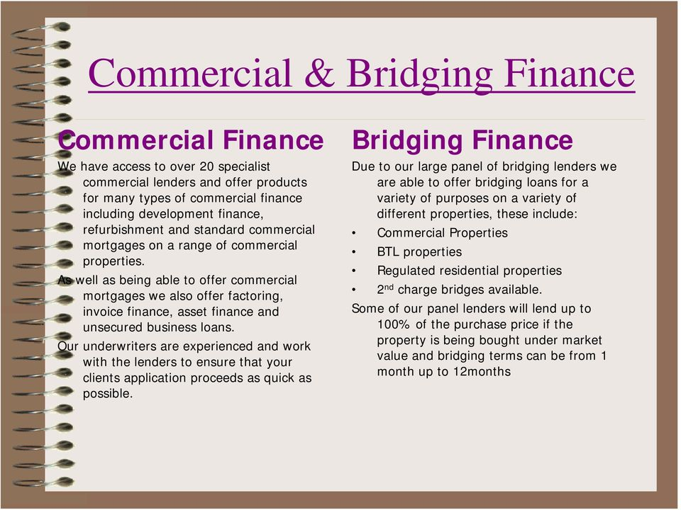 As well as being able to offer commercial mortgages we also offer factoring, invoice finance, asset finance and unsecured business loans.
