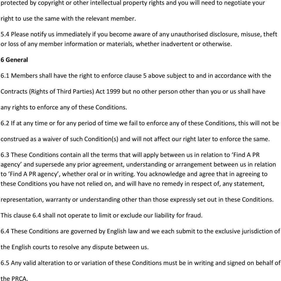 1 Members shall have the right to enforce clause 5 above subject to and in accordance with the Contracts (Rights of Third Parties) Act 1999 but no other person other than you or us shall have any
