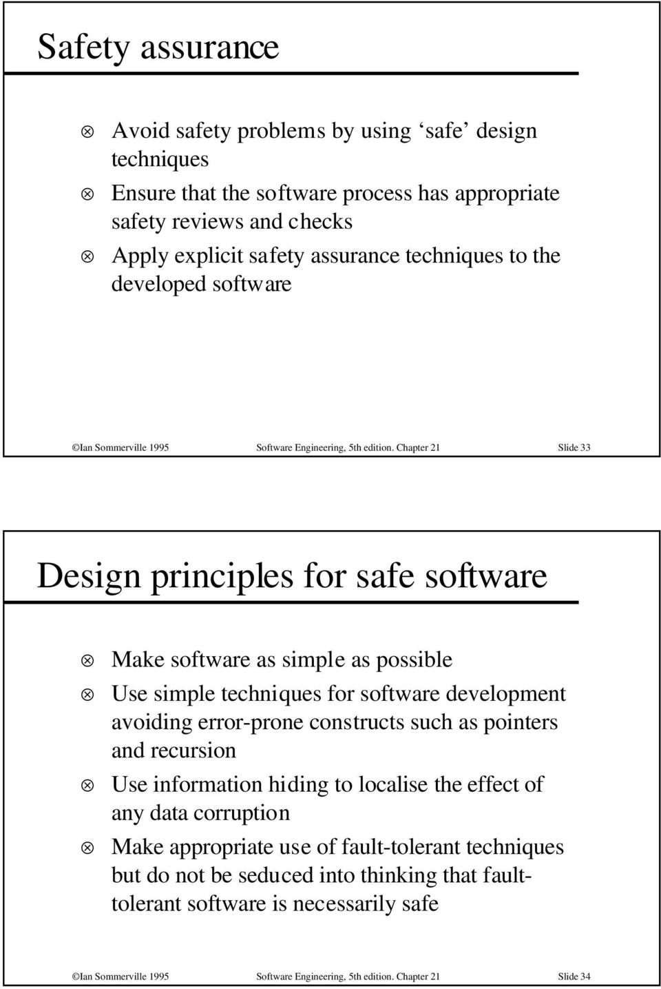 Chapter 21 Slide 33 Design principles for safe software Make software as simple as possible Use simple techniques for software development avoiding error-prone constructs such as pointers