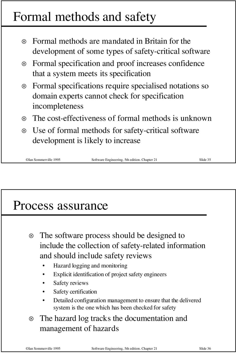 methods for safety-critical software development is likely to increase Ian Sommerville 1995 Software Engineering, 5th edition.