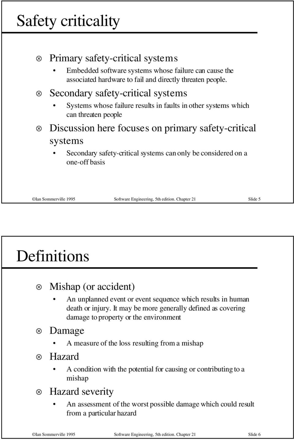 safety-critical systems can only be considered on a one-off basis Ian Sommerville 1995 Software Engineering, 5th edition.