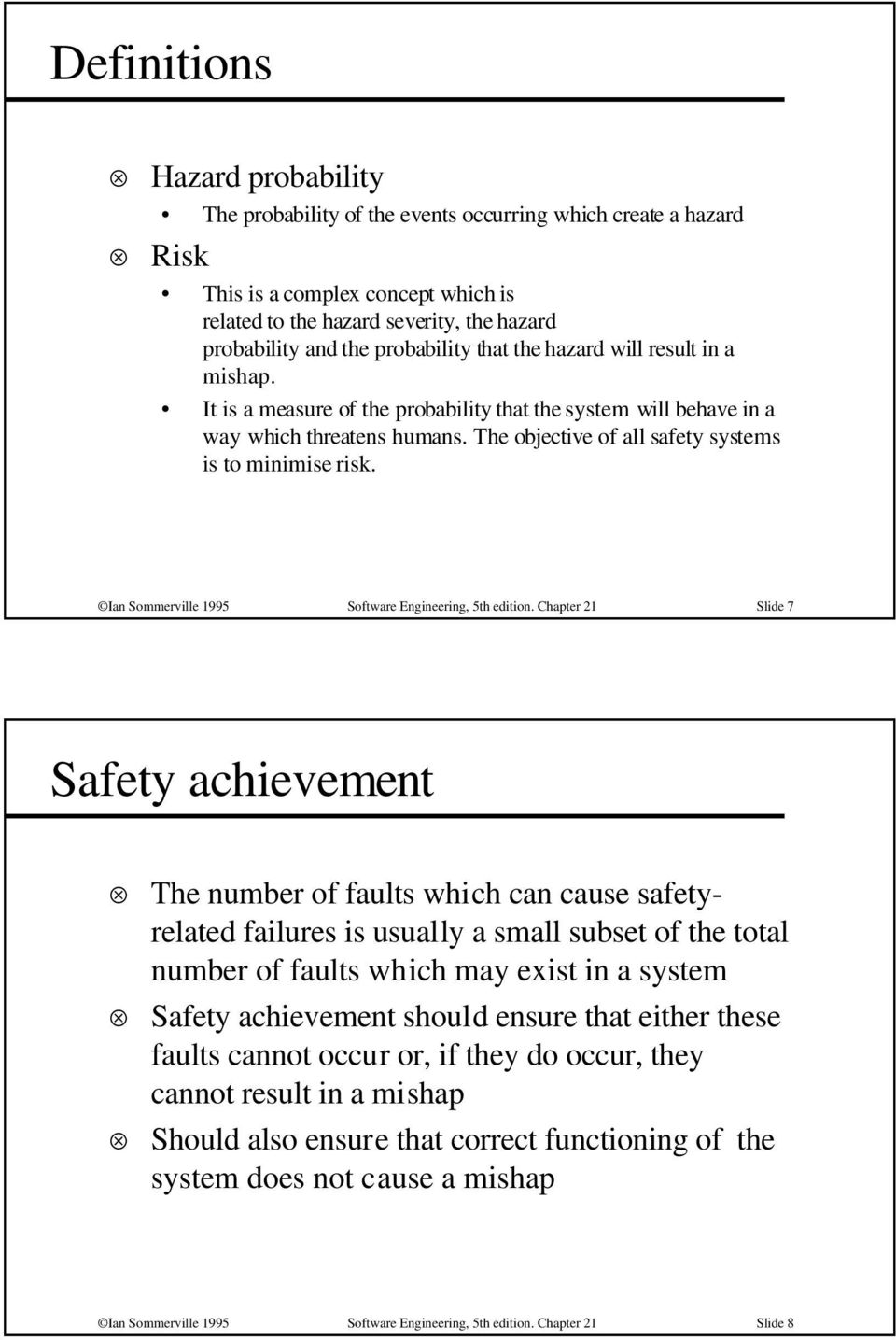 The objective of all safety systems is to minimise risk. Ian Sommerville 1995 Software Engineering, 5th edition.
