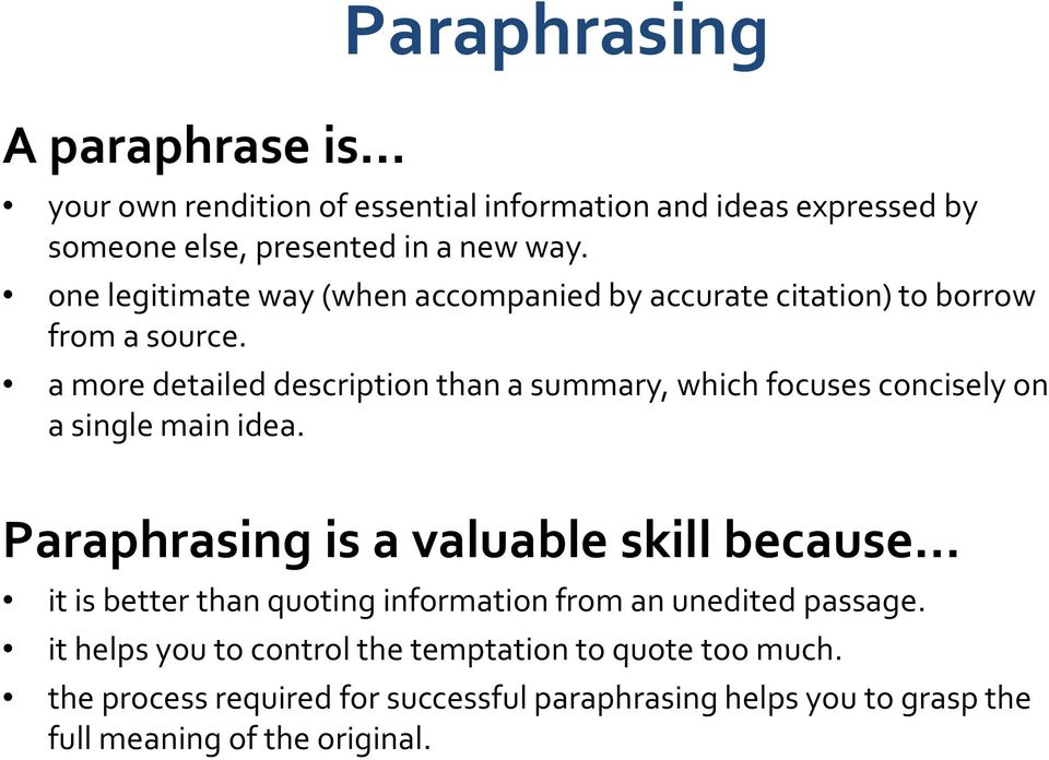 a more detailed description than a summary, which focuses concisely on a single main idea. Paraphrasing is a valuable skill because.