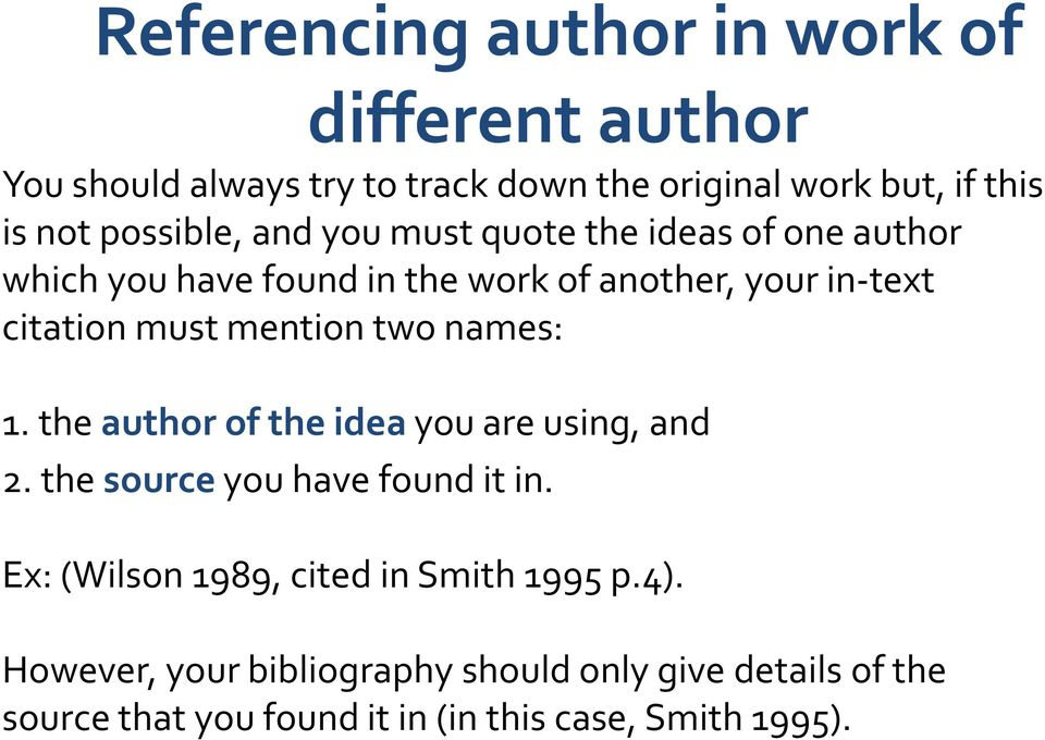 mention two names: 1. the author of the idea you are using, and 2. the source you have found it in.