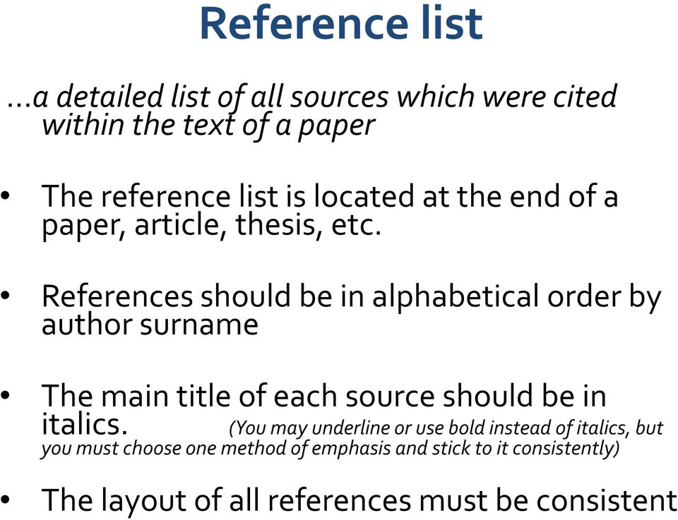 References should be in alphabetical order by author surname The main title of each source should be in italics.