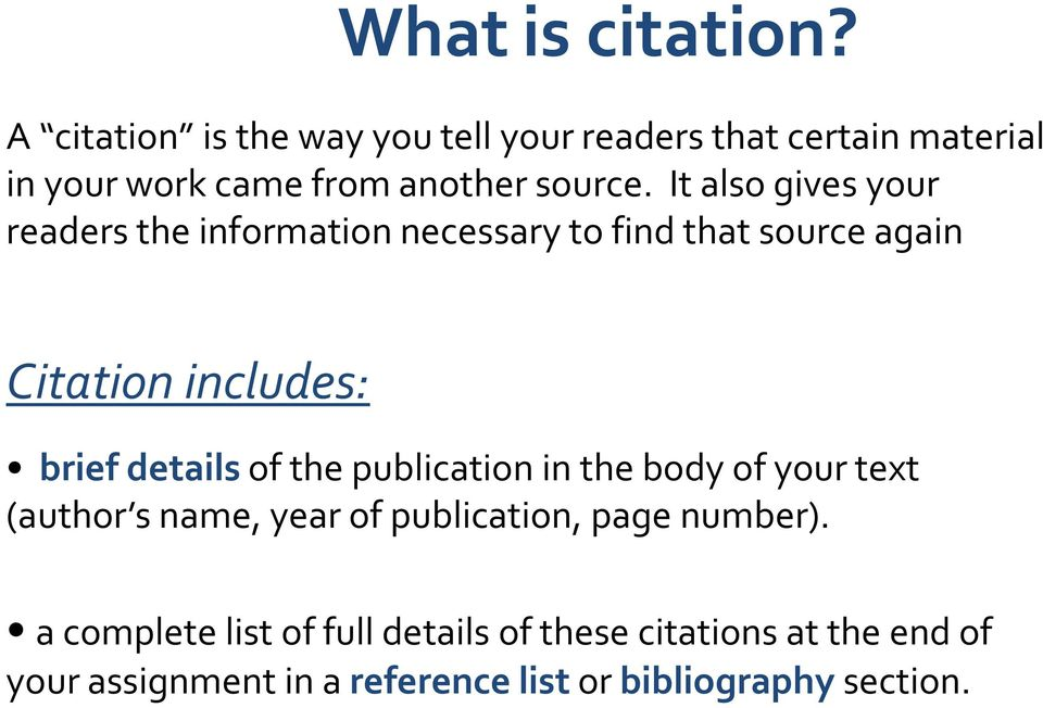 It also gives your readers the information necessary to find that source again Citation includes: brief details