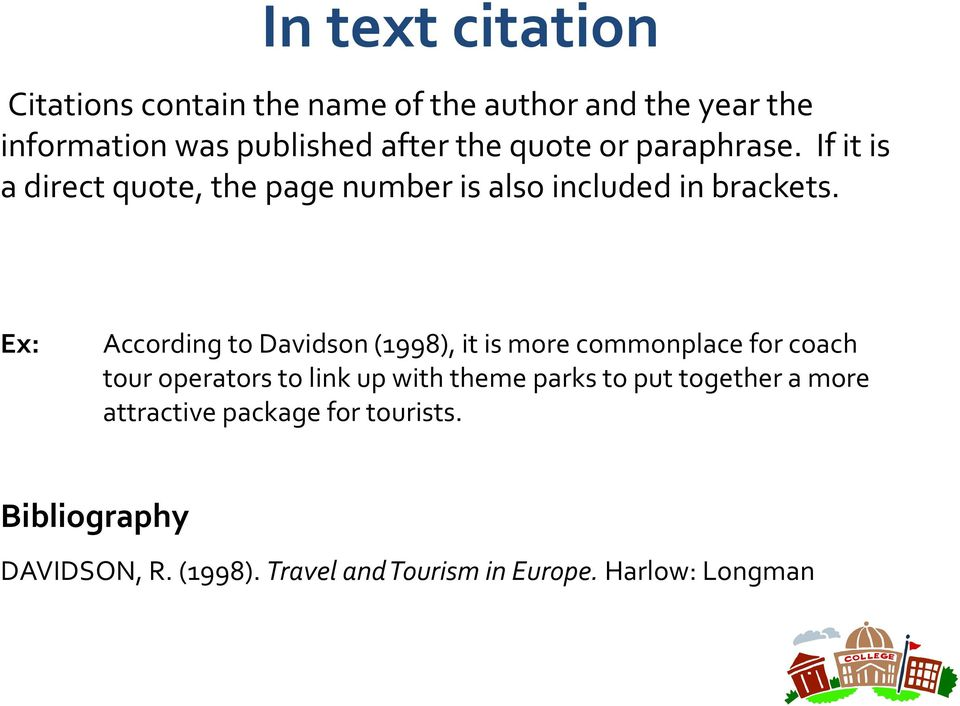 Ex: According to Davidson (1998), it is more commonplace for coach tour operators to link up with theme parks