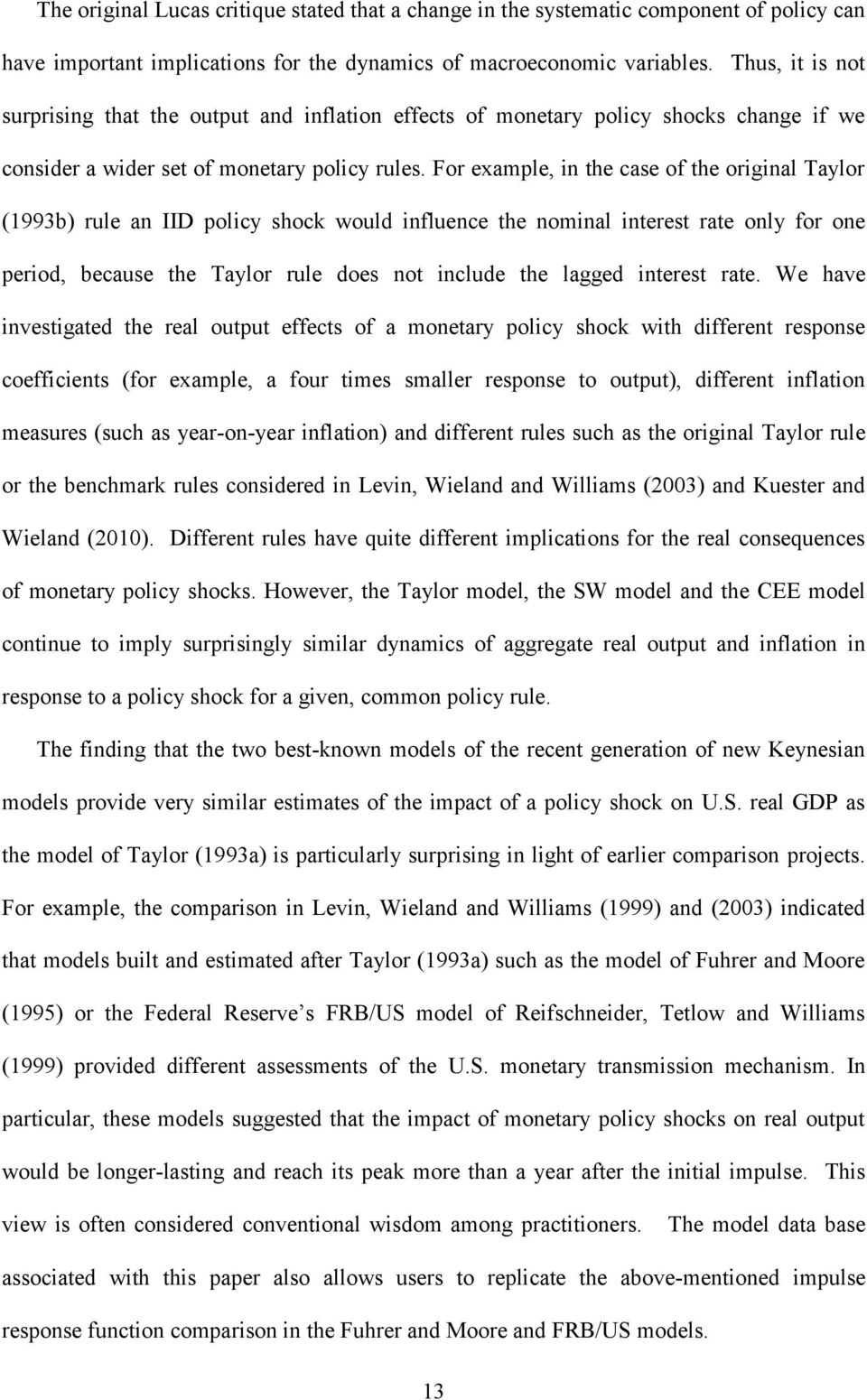 For example, in the case of the original Taylor (1993b) rule an IID policy shock would influence the nominal interest rate only for one period, because the Taylor rule does not include the lagged
