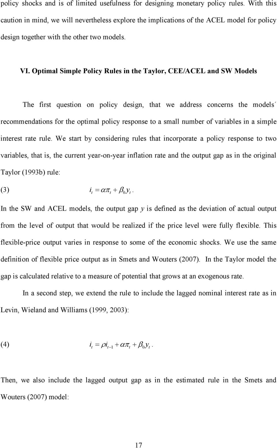 Optimal Simple Policy Rules in the Taylor, CEE/ACEL and SW Models The first question on policy design, that we address concerns the models recommendations for the optimal policy response to a small