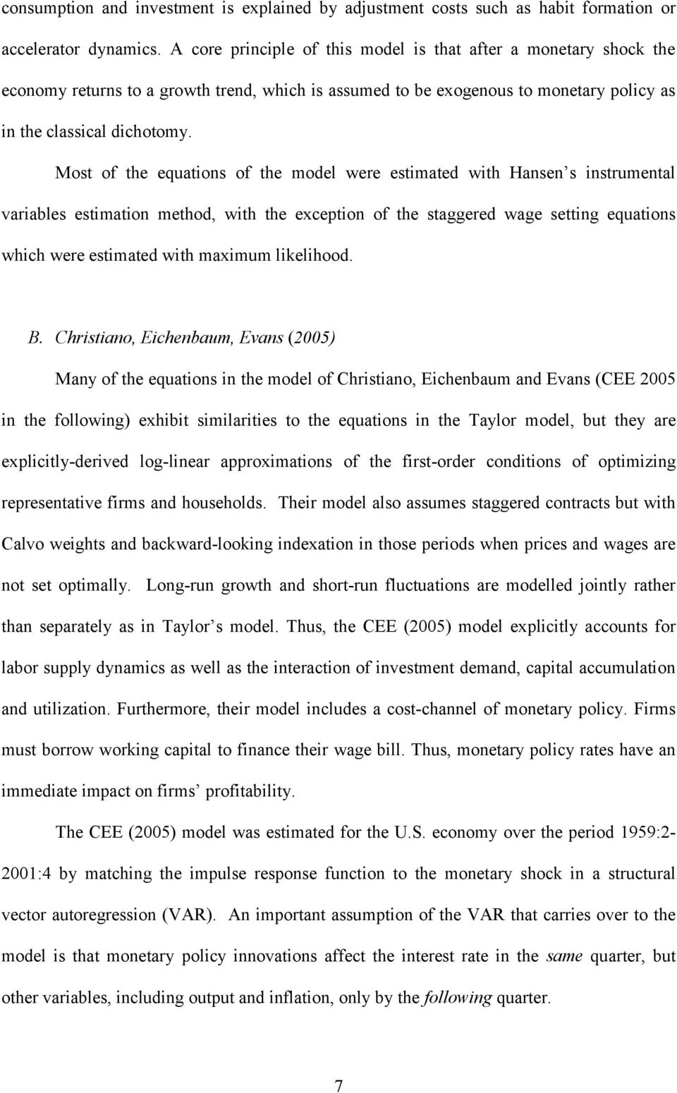 Most of the equations of the model were estimated with Hansen s instrumental variables estimation method, with the exception of the staggered wage setting equations which were estimated with maximum