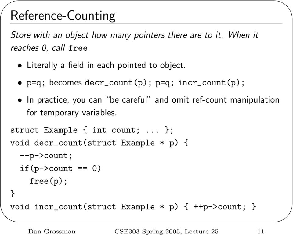 p=q; becomes decr_count(p); p=q; incr_count(p); In practice, you can be careful and omit ref-count manipulation for