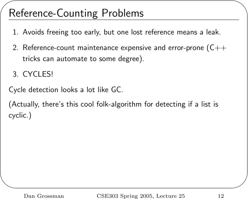 Reference-count maintenance expensive and error-prone (C++ tricks can automate to some
