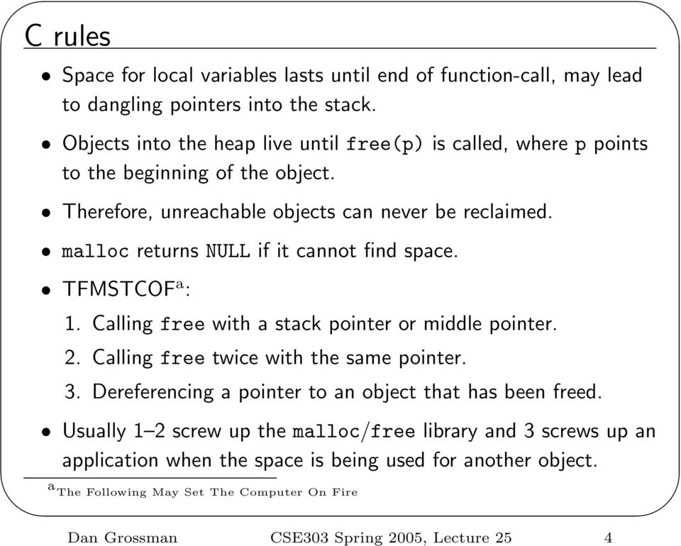 malloc returns NULL if it cannot find space. TFMSTCOF a : 1. Calling free with a stack pointer or middle pointer. 2. Calling free twice with the same pointer. 3.
