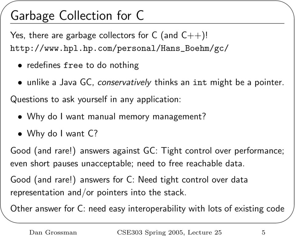 Questions to ask yourself in any application: Why do I want manual memory management? Why do I want C? Good (and rare!