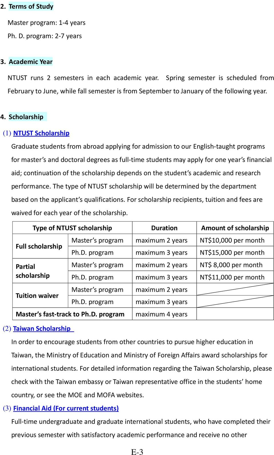 Scholarship (1) NTUST Scholarship Graduate students from abroad applying for admission to our English-taught programs for master s and doctoral degrees as full-time students may apply for one year s