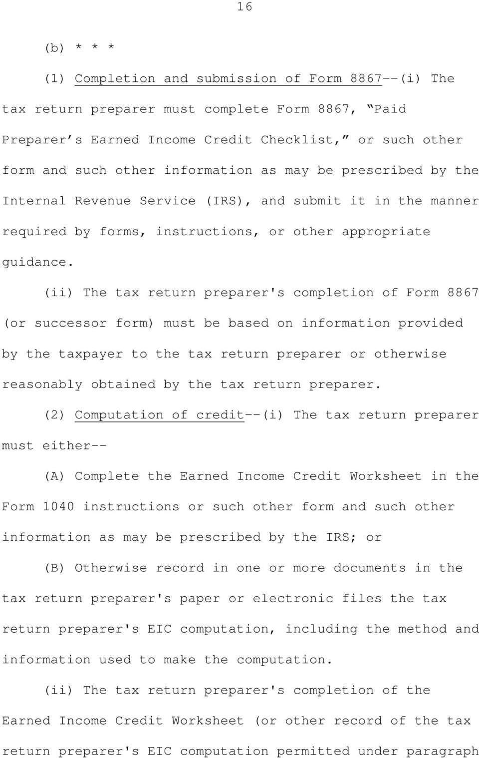 (ii) The tax return preparer's completion of Form 8867 (or successor form) must be based on information provided by the taxpayer to the tax return preparer or otherwise reasonably obtained by the tax