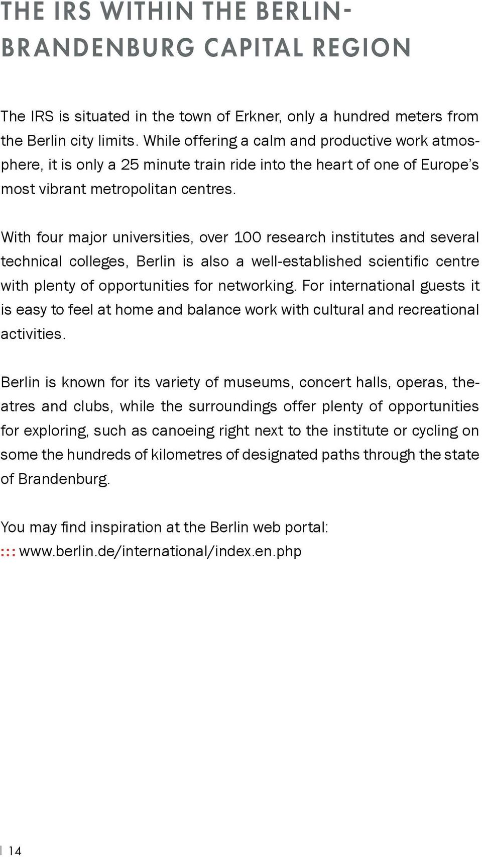 With four major universities, over 100 research institutes and several technical colleges, Berlin is also a well-established scientific centre with plenty of opportunities for networking.