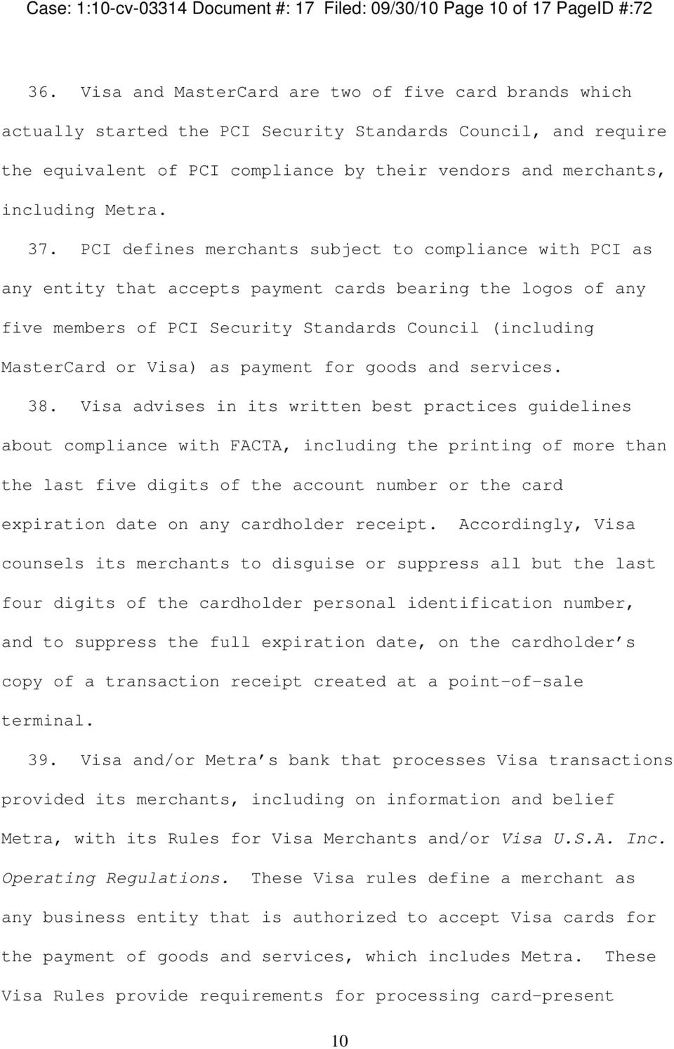 37. PCI defines merchants subject to compliance with PCI as any entity that accepts payment cards bearing the logos of any five members of PCI Security Standards Council (including MasterCard or