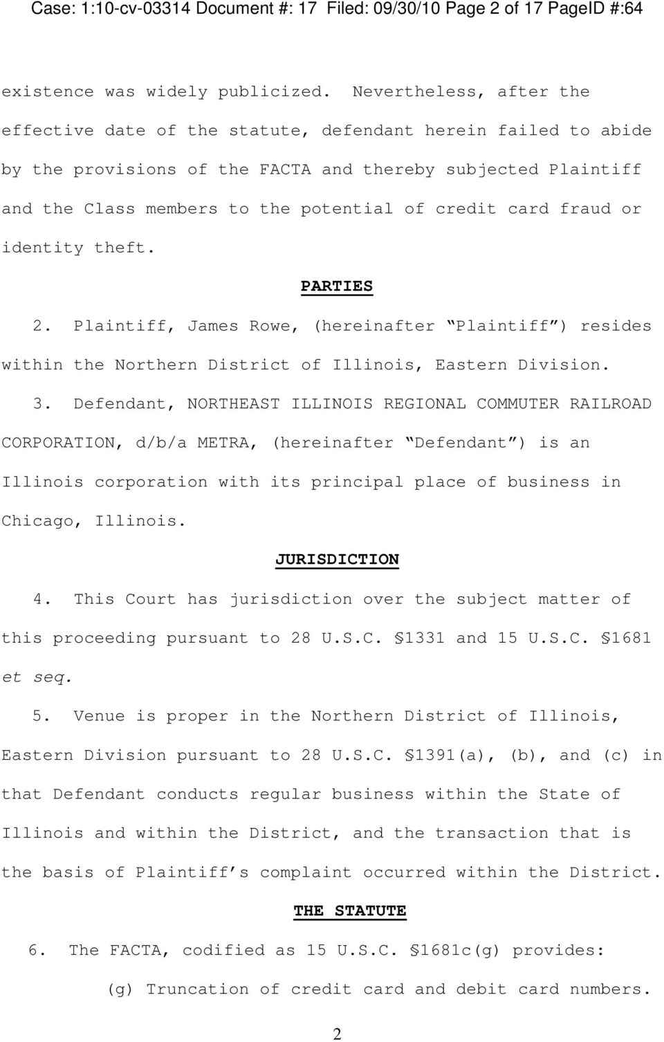 card fraud or identity theft. PARTIES 2. Plaintiff, James Rowe, (hereinafter Plaintiff ) resides within the Northern District of Illinois, Eastern Division. 3.