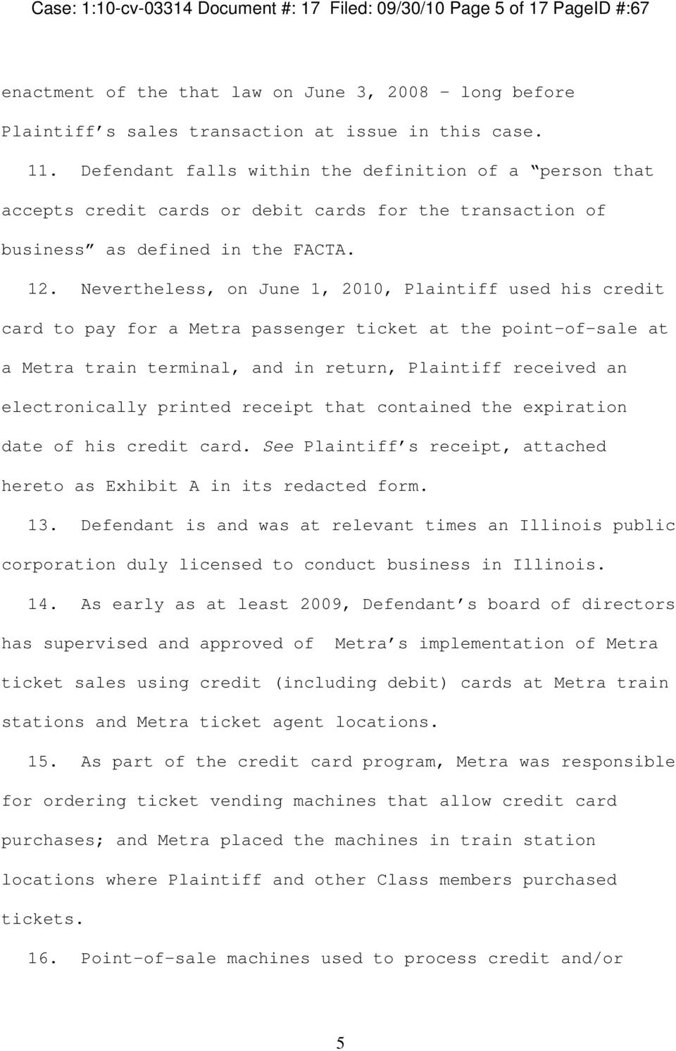 Nevertheless, on June 1, 2010, Plaintiff used his credit card to pay for a Metra passenger ticket at the point-of-sale at a Metra train terminal, and in return, Plaintiff received an electronically