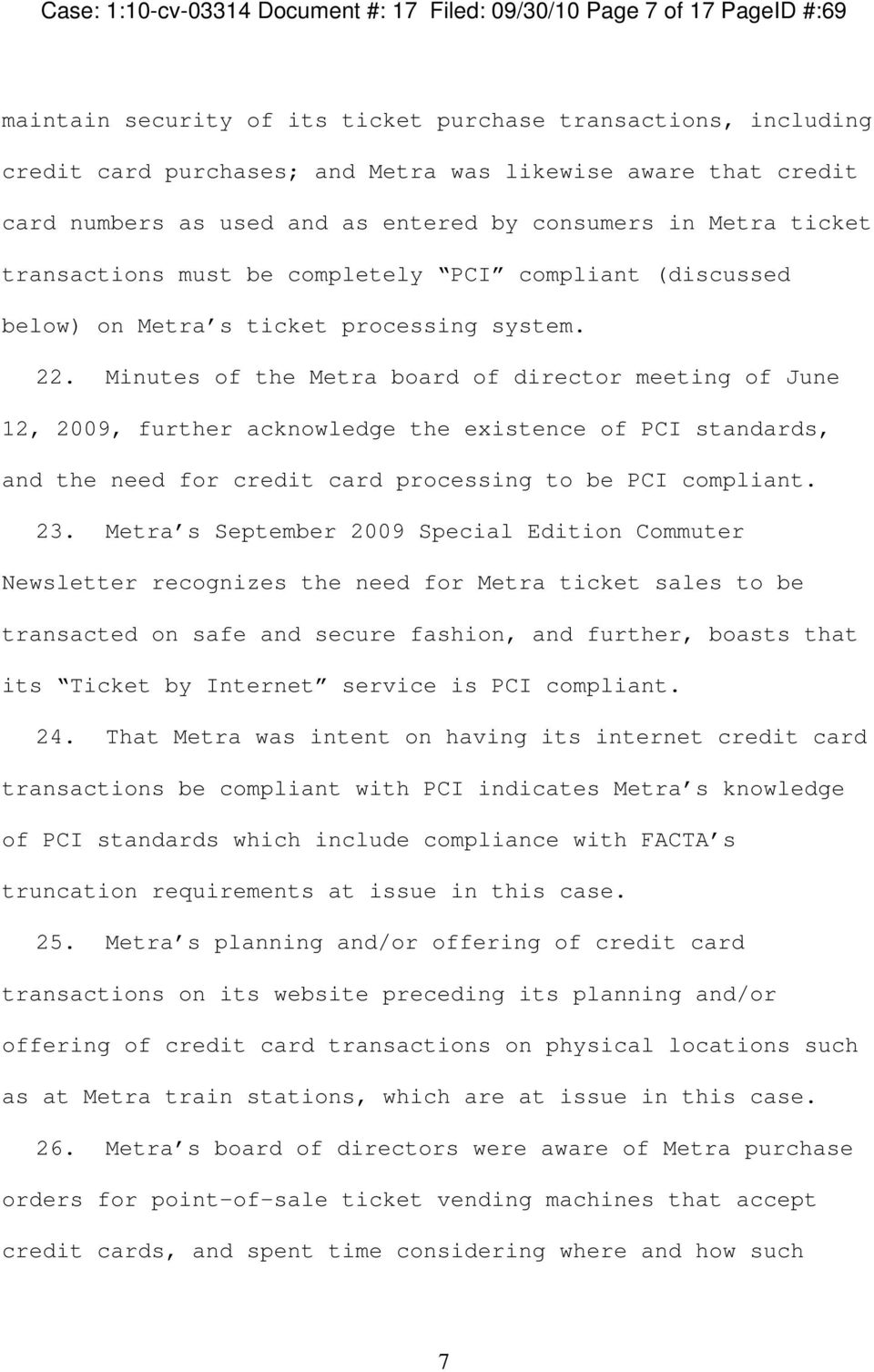 Minutes of the Metra board of director meeting of June 12, 2009, further acknowledge the existence of PCI standards, and the need for credit card processing to be PCI compliant. 23.