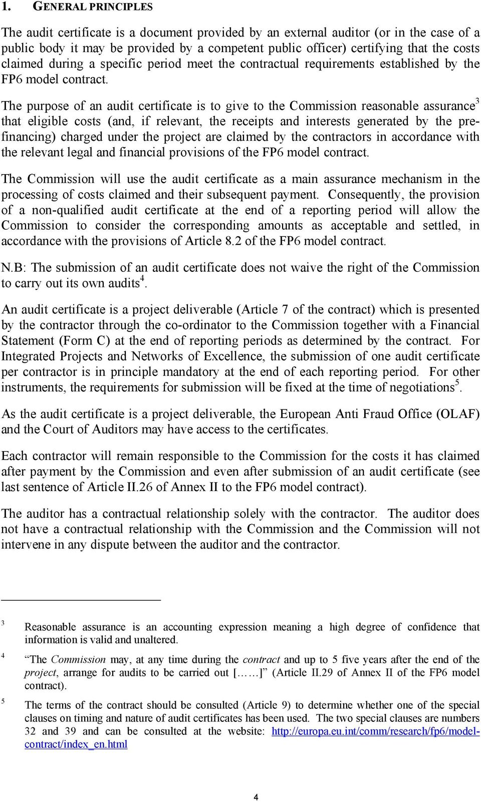 The purpose of an audit certificate is to give to the Commission reasonable assurance 3 that eligible costs (and, if relevant, the receipts and interests generated by the prefinancing) charged under