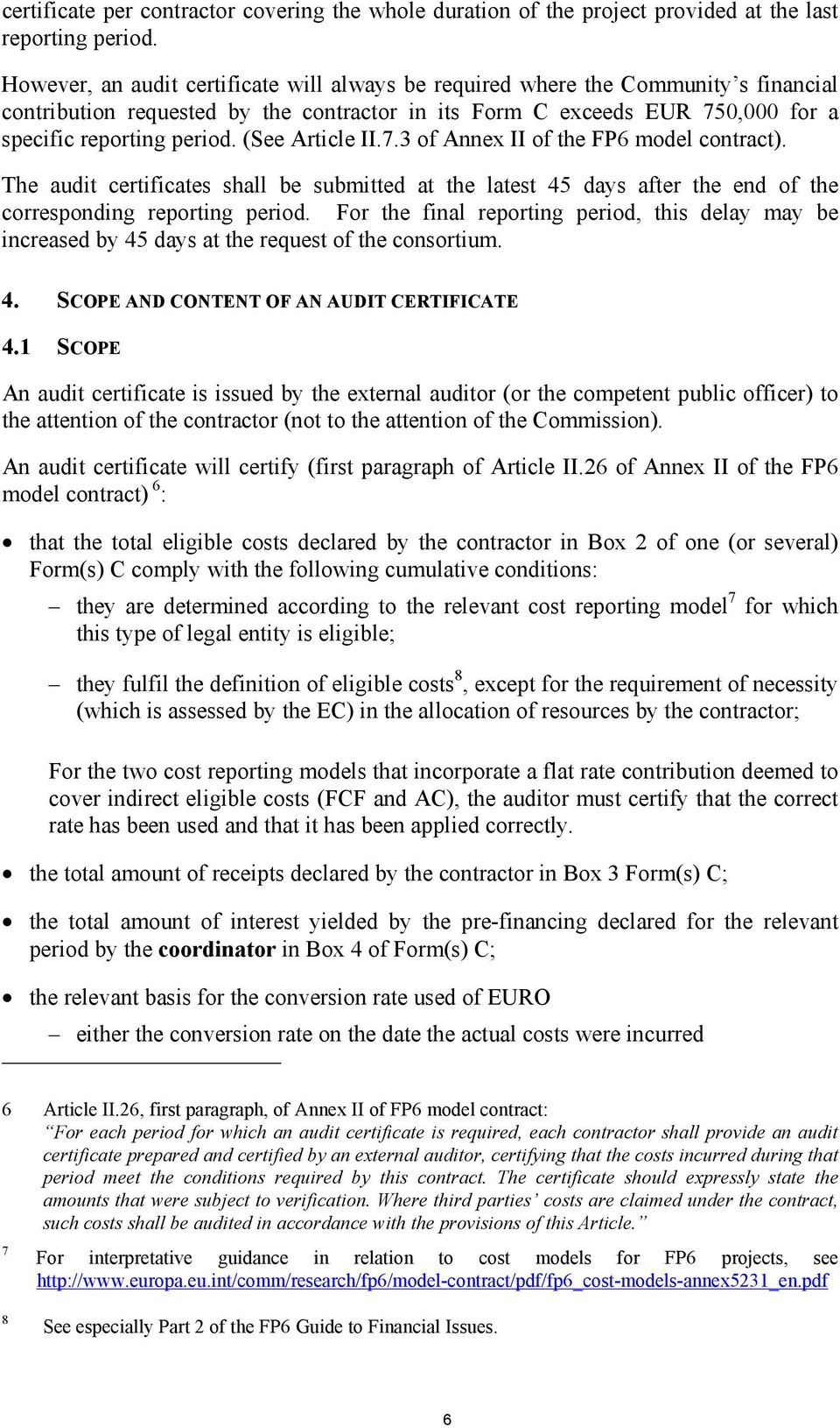 (See Article II.7.3 of Annex II of the FP6 model contract). The audit certificates shall be submitted at the latest 45 days after the end of the corresponding reporting period.
