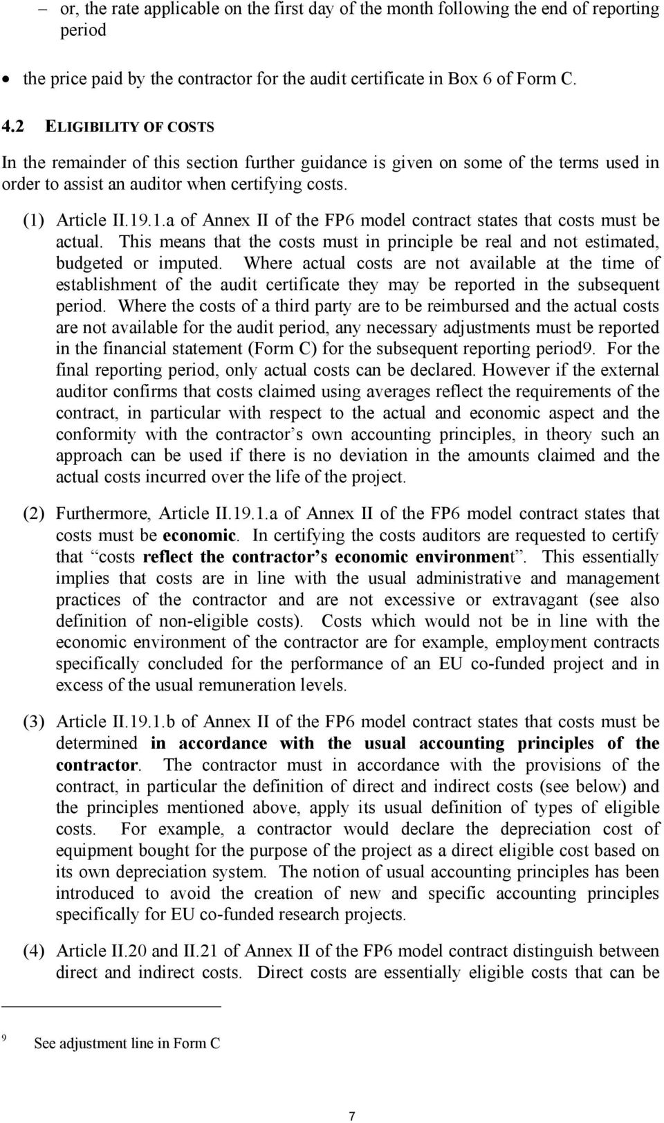 Article II.19.1.a of Annex II of the FP6 model contract states that costs must be actual. This means that the costs must in principle be real and not estimated, budgeted or imputed.