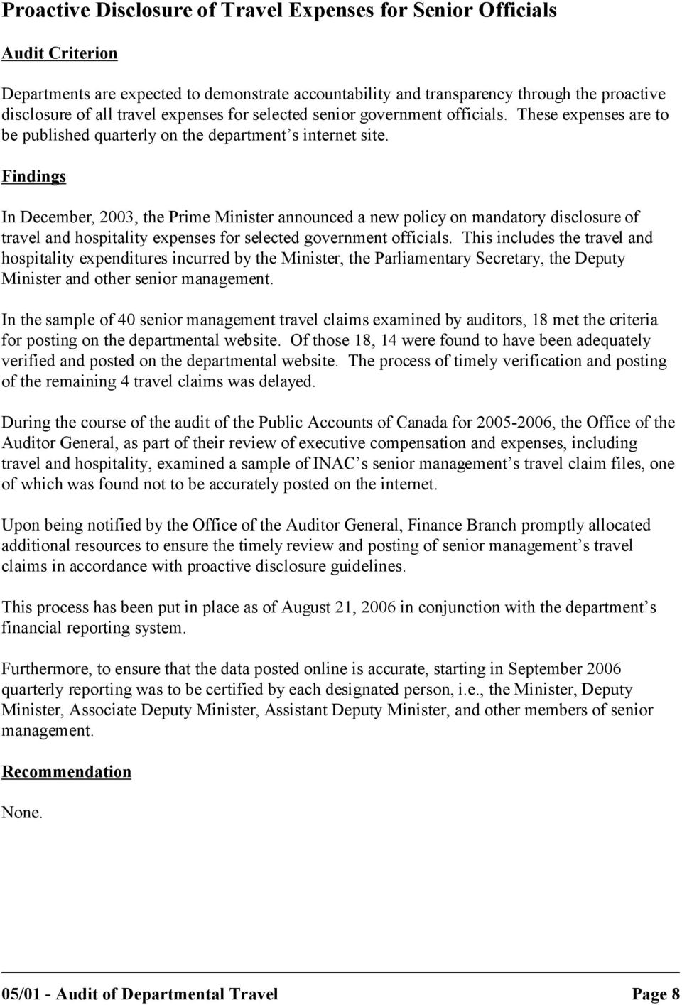 Findings In December, 2003, the Prime Minister announced a new policy on mandatory disclosure of travel and hospitality expenses for selected government officials.