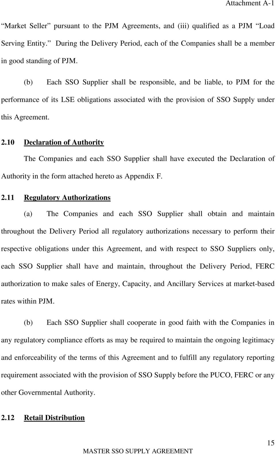 10 Declaration of Authority The Companies and each SSO Supplier shall have executed the Declaration of Authority in the form attached hereto as Appendix F. 2.