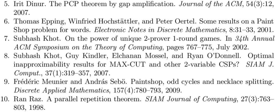 In 34th Annual ACM Symposium on the Theory of Computing, pages 767 775, July 2002. 8. Subhash Khot, Guy Kindler, Elchanan Mossel, and Ryan O Donnell.