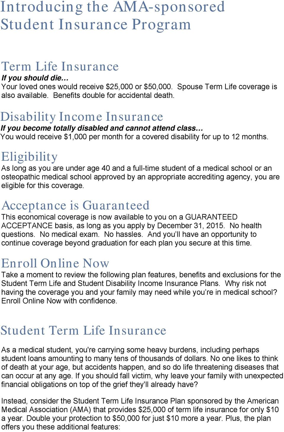 Disability Income Insurance If you become totally disabled and cannot attend class You would receive $1,000 per month for a covered disability for up to 12 months.