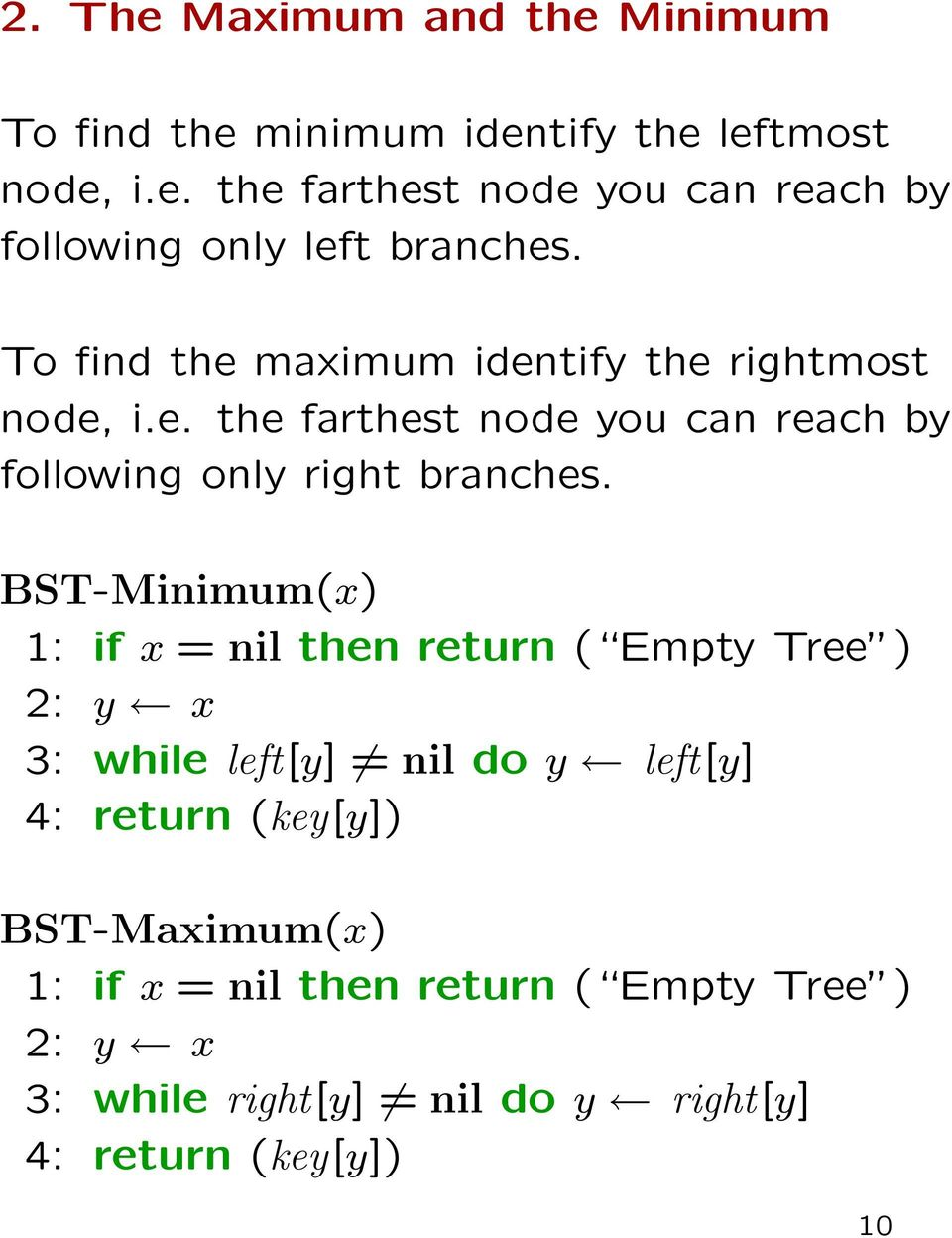 BST-Minimum(x) 1: if x = nil then return ( Empty Tree ) 2: y x 3: while left[y] nil do y left[y] 4: return (key[y])