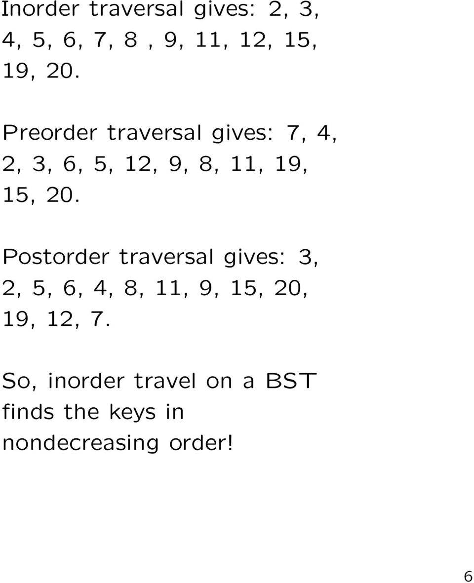Postorder traversal gives: 3, 2, 5, 6, 4, 8, 11, 9, 15, 20, 19, 12, 7.