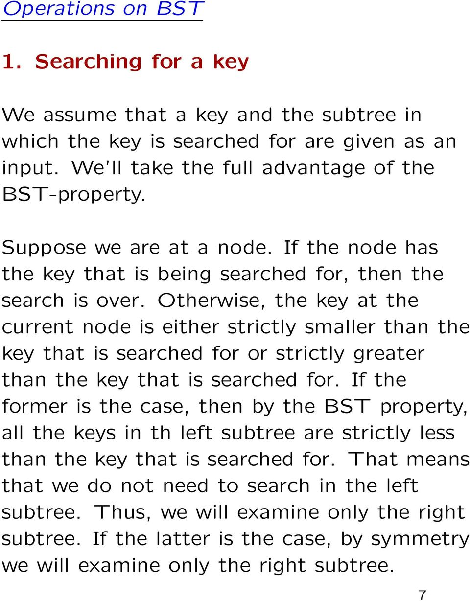 Otherwise, the key at the current node is either strictly smaller than the key that is searched for or strictly greater than the key that is searched for.