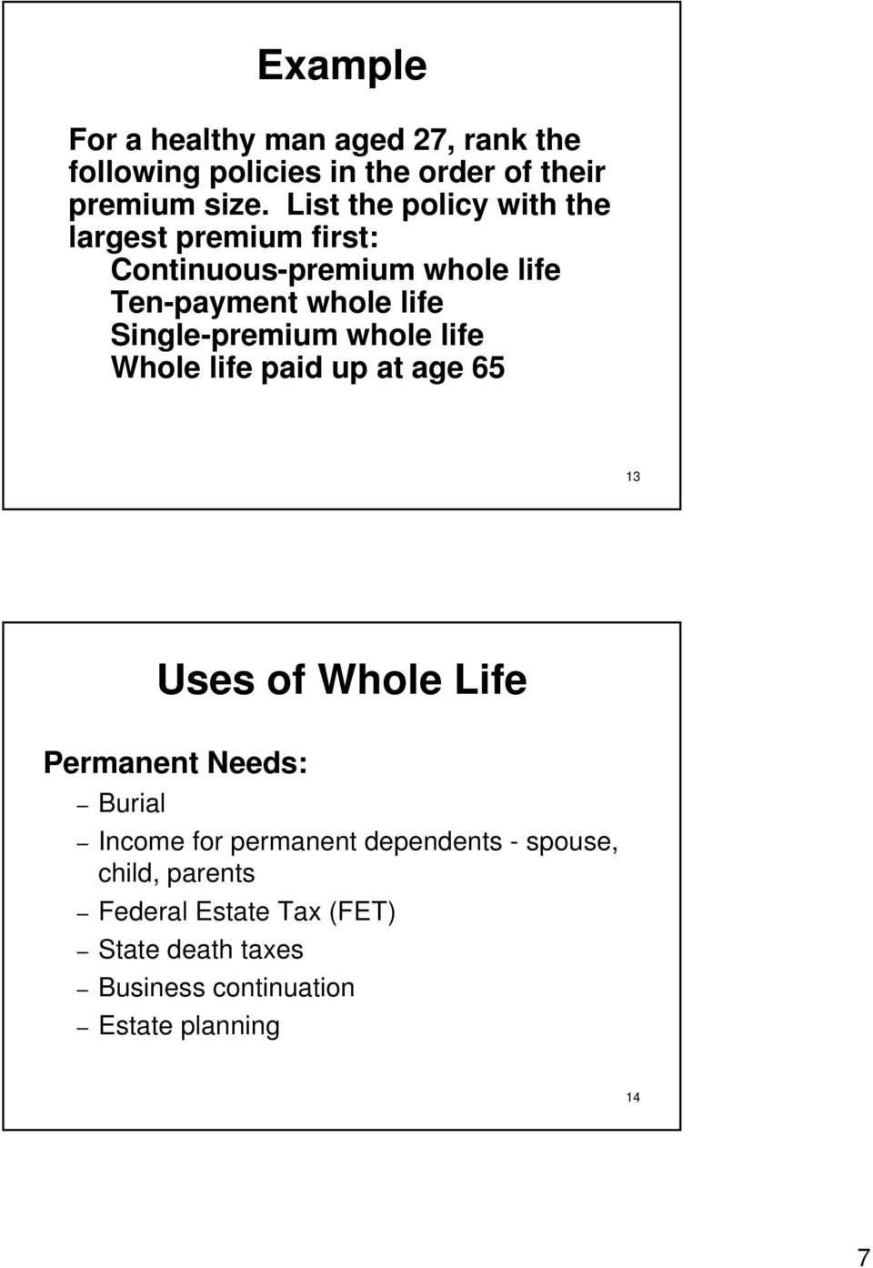 Single-premium whole life Whole life paid up at age 65 13 Uses of Whole Life Permanent Needs: Burial Income