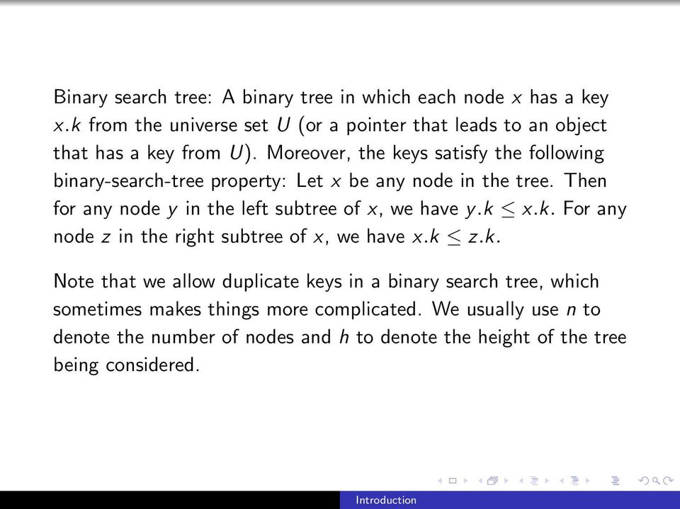 Moreover, the keys satisfy the following binary-search-tree property: Let x be any node in the tree.