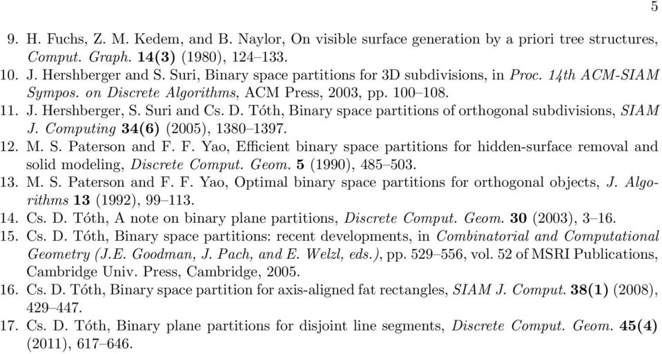 Computing 34(6) (2005), 1380 1397. 12. M. S. Paterson and F. F. Yao, Efficient binary space partitions for hidden-surface removal and solid modeling, Discrete Comput. Geom. 5 (1990), 485 503. 13. M. S. Paterson and F. F. Yao, Optimal binary space partitions for orthogonal objects, J.