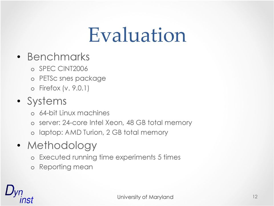 1) Systems Evaluation o 64-bit Linux machines o server: 24-core