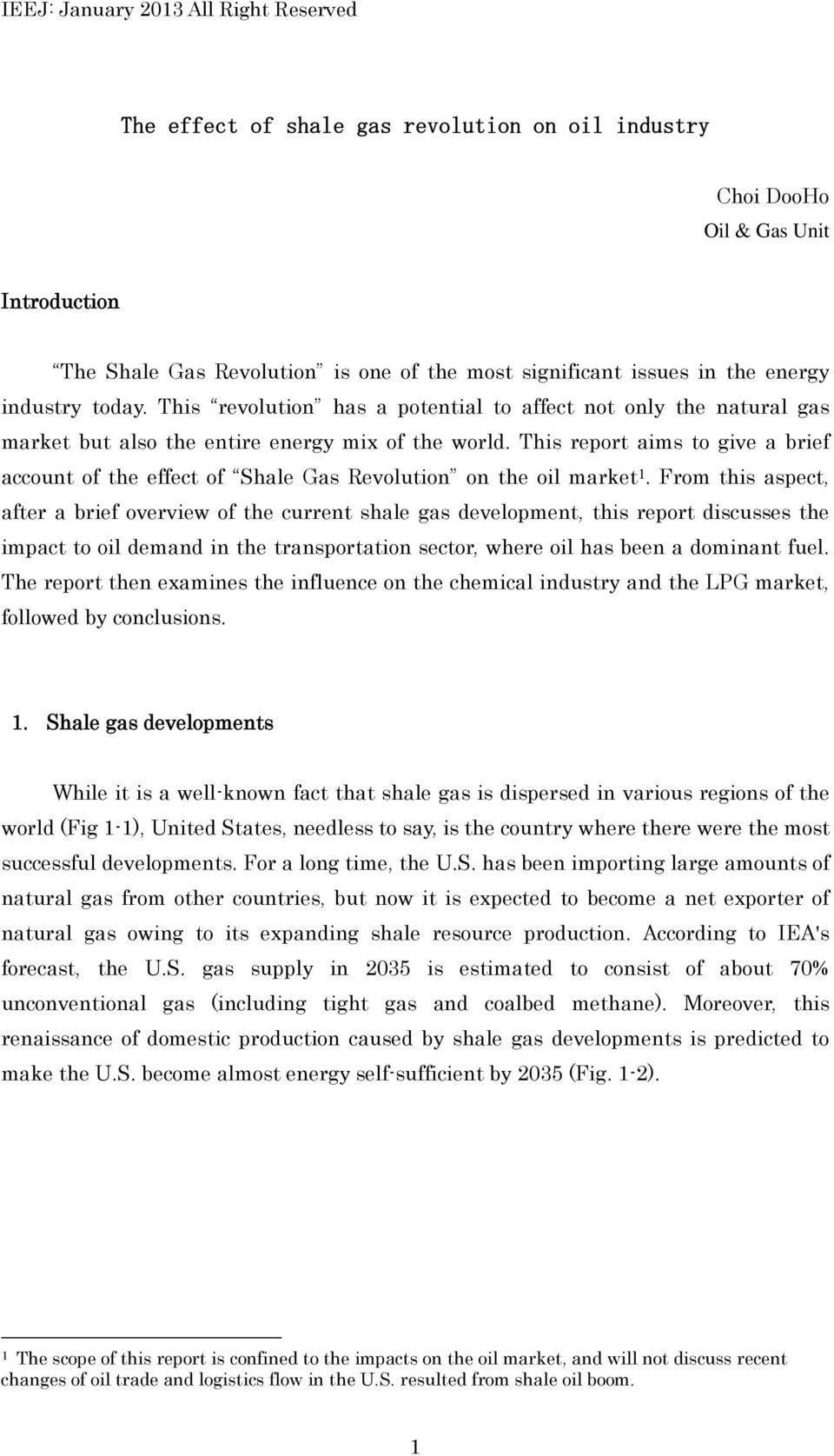 This report aims to give a brief account of the effect of Shale Gas Revolution on the oil market 1.