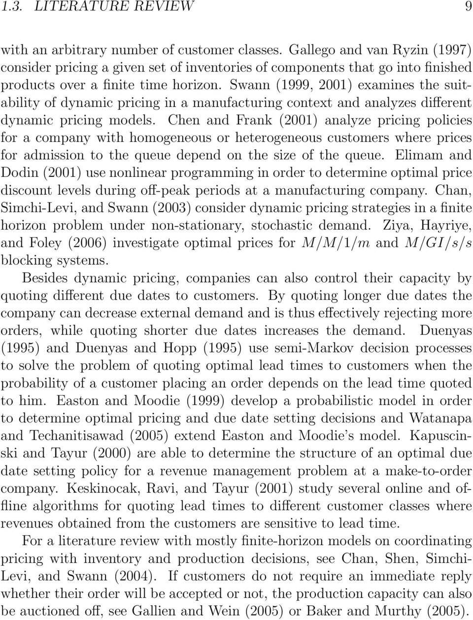 Swann (1999, 2001) examines the suitability of dynamic pricing in a manufacturing context and analyzes different dynamic pricing models.